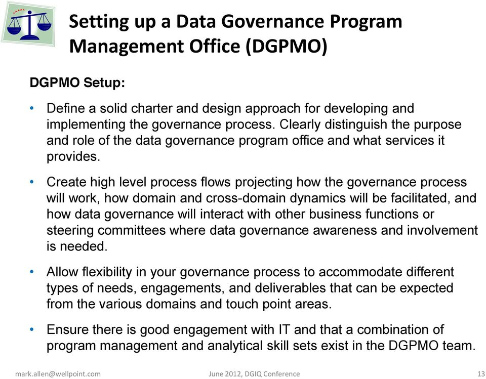 Create high level process flows projecting how the governance process will work, how domain and cross-domain dynamics will be facilitated, and how data governance will interact with other business
