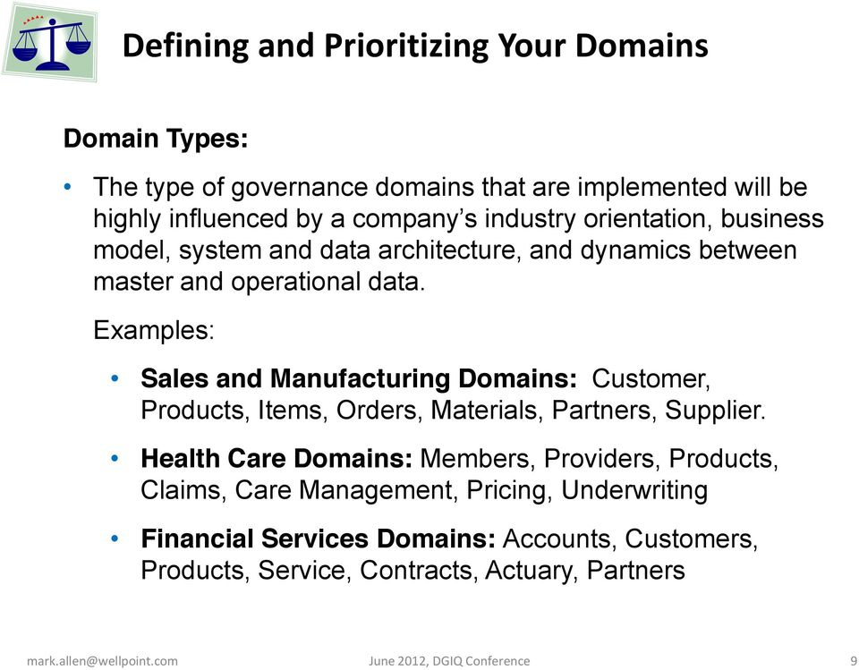 Examples: Sales and Manufacturing Domains: Customer, Products, Items, Orders, Materials, Partners, Supplier.