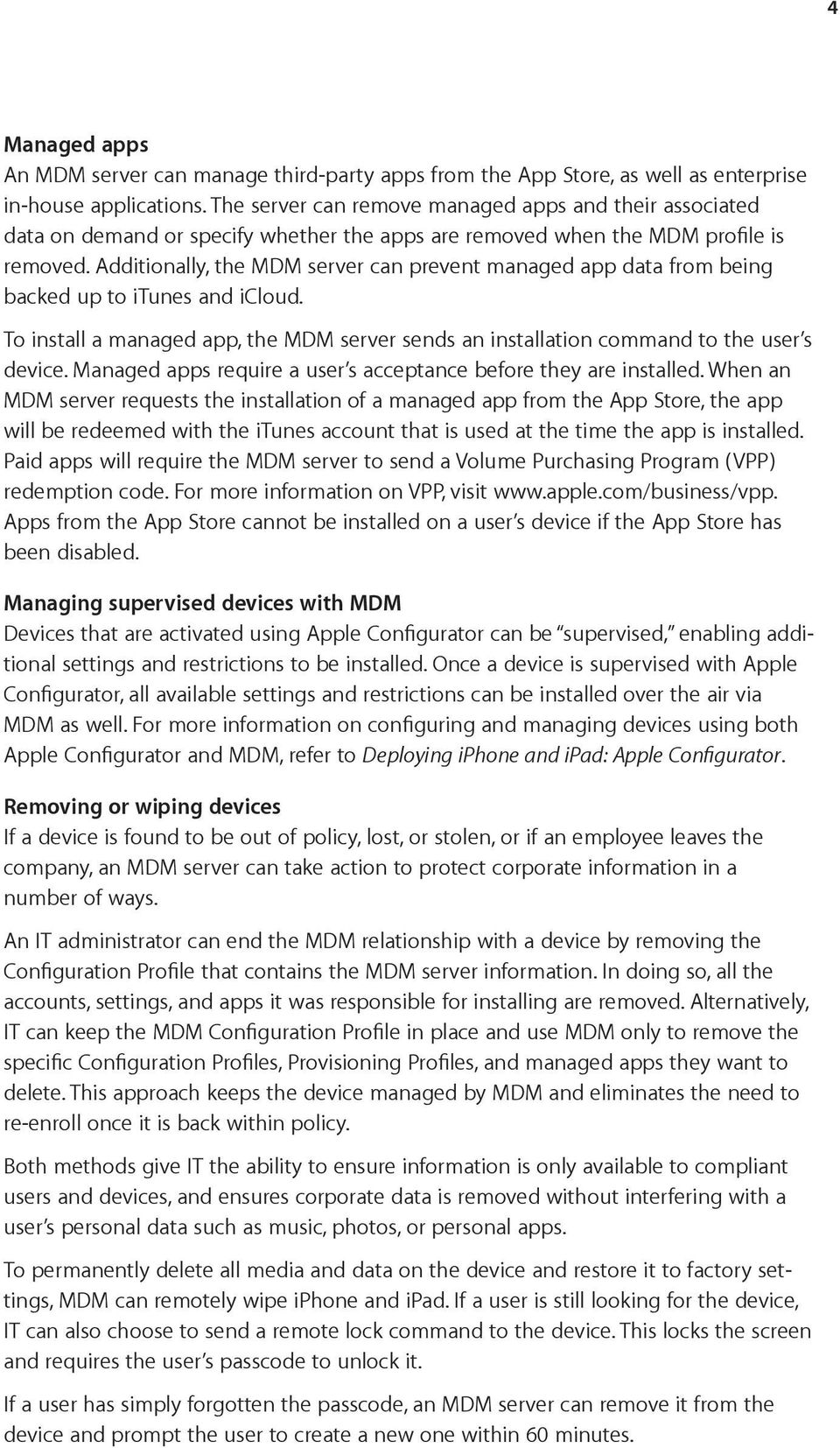 Additionally, the MDM server can prevent managed app data from being backed up to itunes and icloud. To install a managed app, the MDM server sends an installation command to the user s device.