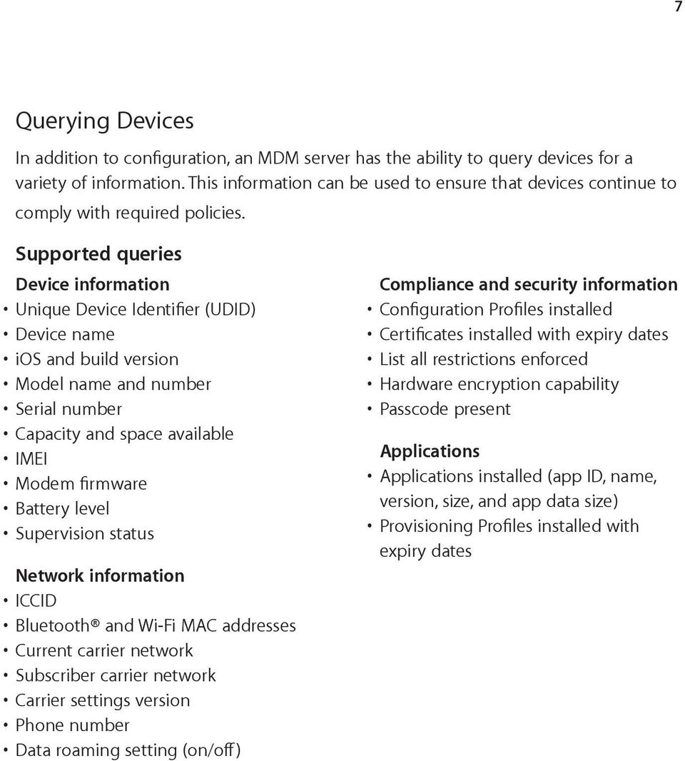 Supported queries Device information Unique Device Identifier (UDID) Device name ios and build version Model name and number Serial number Capacity and space available IMEI Modem firmware Battery