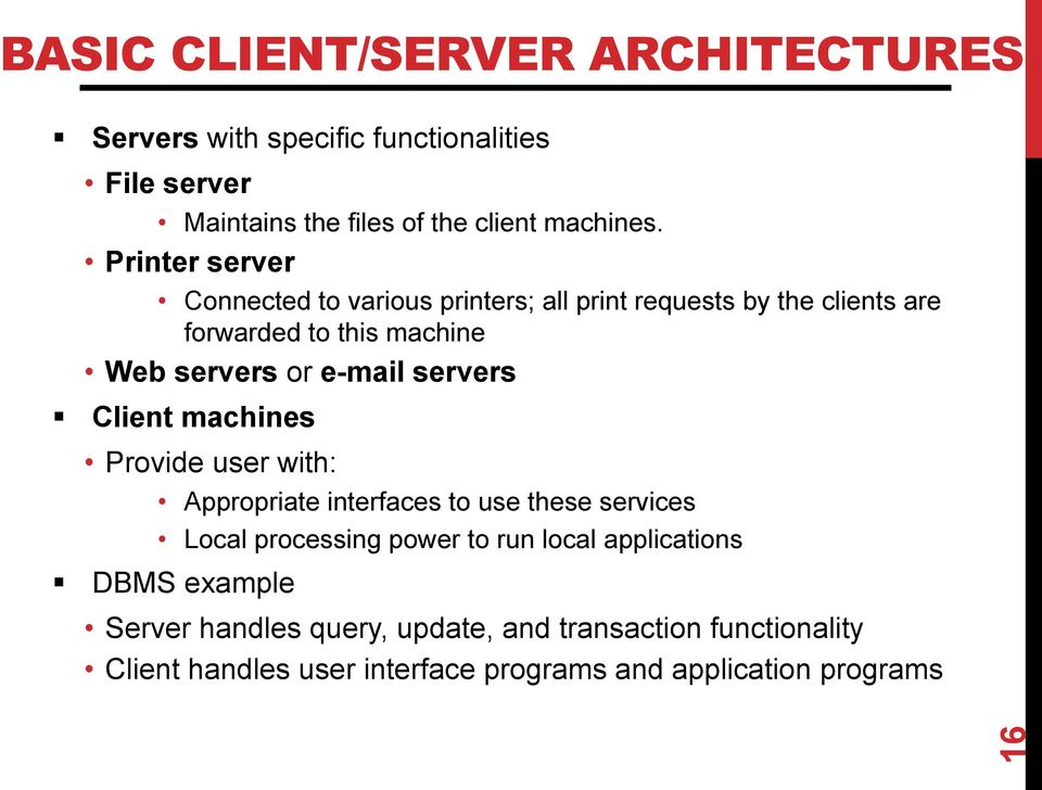 servers Client machines Provide user with: Appropriate interfaces to use these services Local processing power to run local