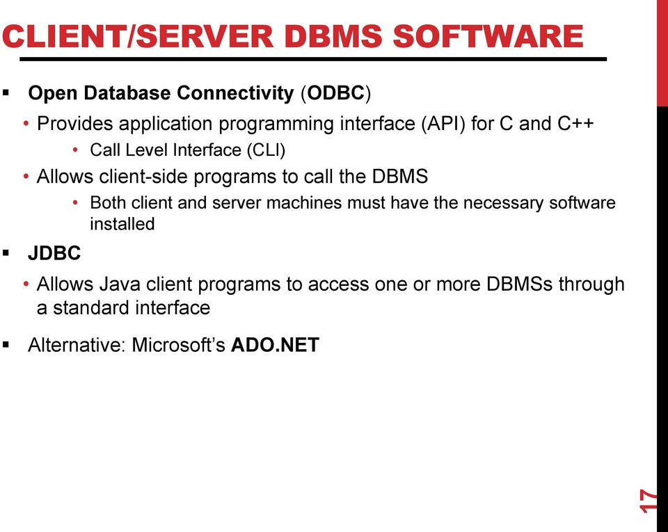 DBMS Both client and server machines must have the necessary software installed JDBC Allows Java