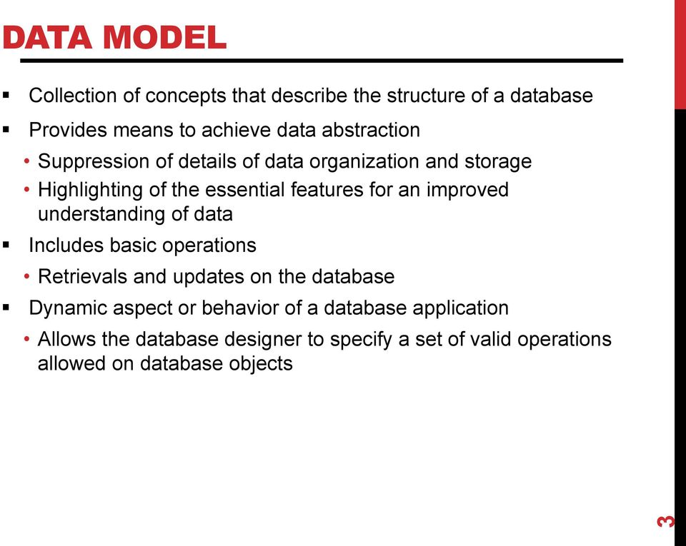 improved understanding of data Includes basic operations Retrievals and updates on the database Dynamic aspect or