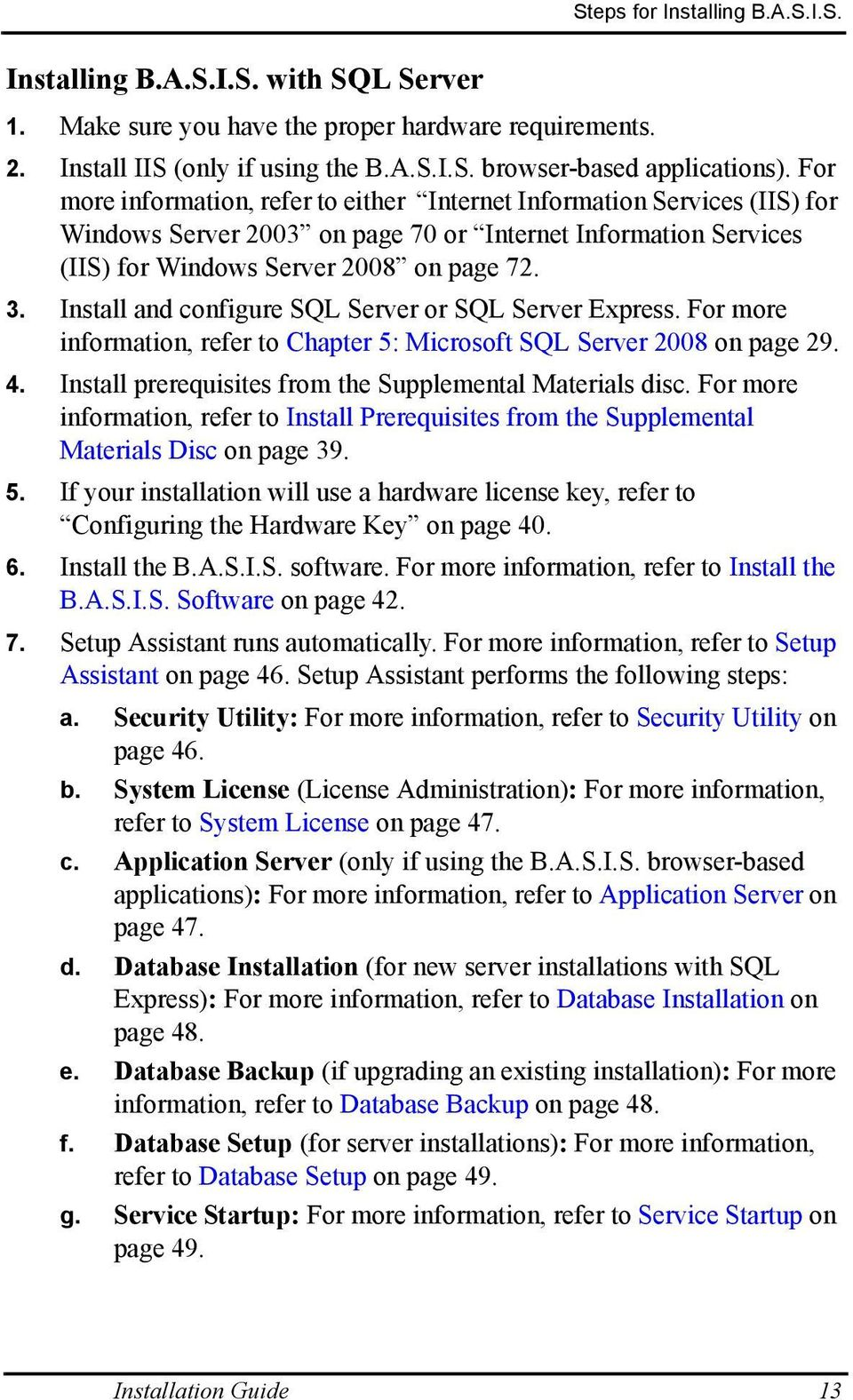 Install and configure SQL Server or SQL Server Express. For more information, refer to Chapter 5: Microsoft SQL Server 2008 on page 29. 4. Install prerequisites from the Supplemental Materials disc.