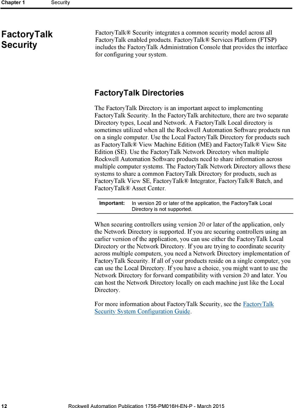 FactoryTalk Directories The FactoryTalk Directory is an important aspect to implementing FactoryTalk Security.