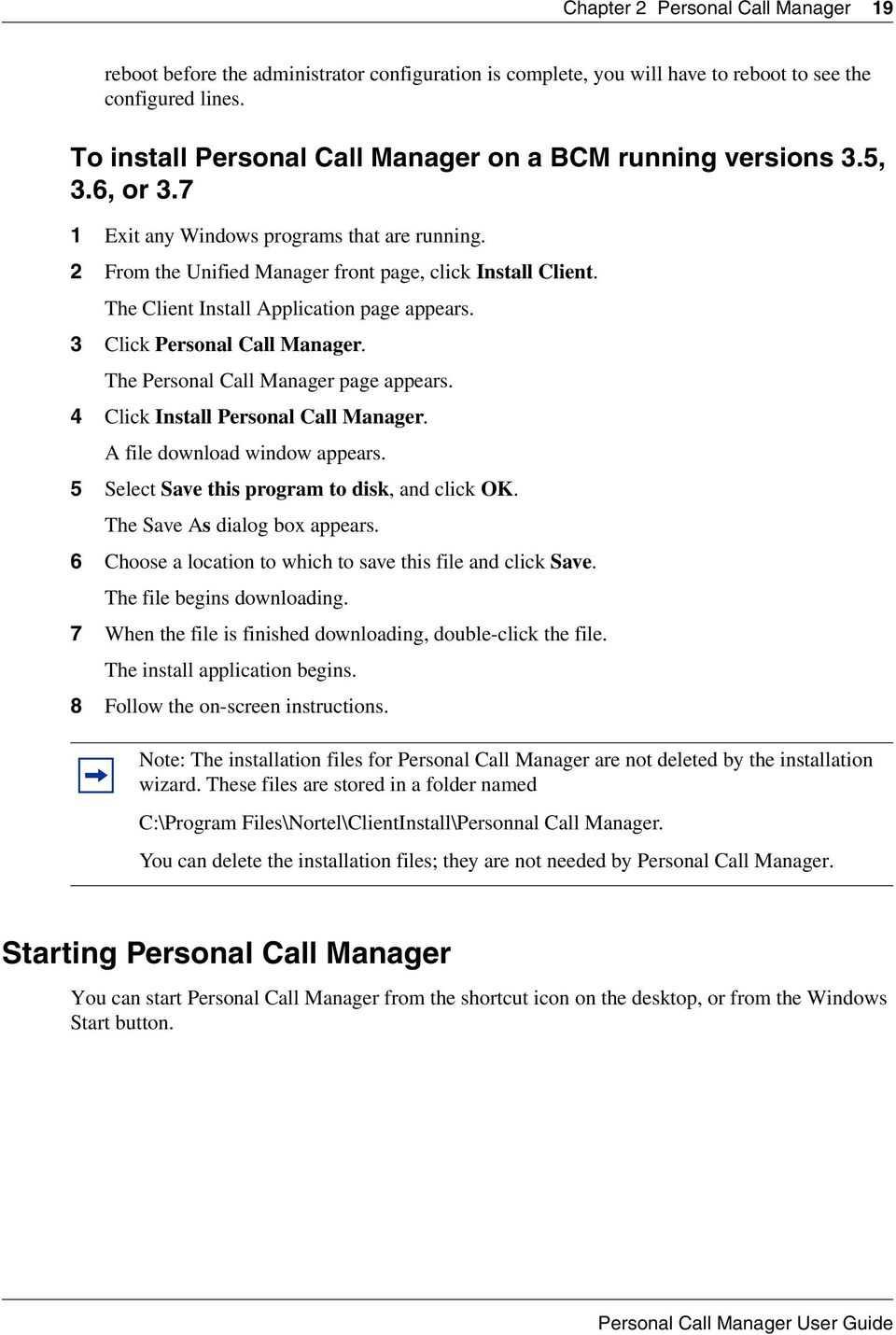 The Client Install Application page appears. 3 Click Personal Call Manager. The Personal Call Manager page appears. 4 Click Install Personal Call Manager. A file download window appears.