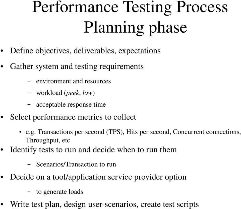 Transactions per second (TPS), Hits per second, Concurrent connections, Throughput, etc Identify tests to run and decide when to run