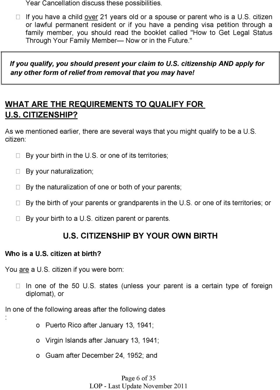 "the Future."" If you qualify, you should present your claim to U.S. citizenship AND apply for any other form of relief from removal that you may have! WHAT ARE THE REQUIREMENTS TO QUALIFY FOR U.S. CITIZENSHIP?"