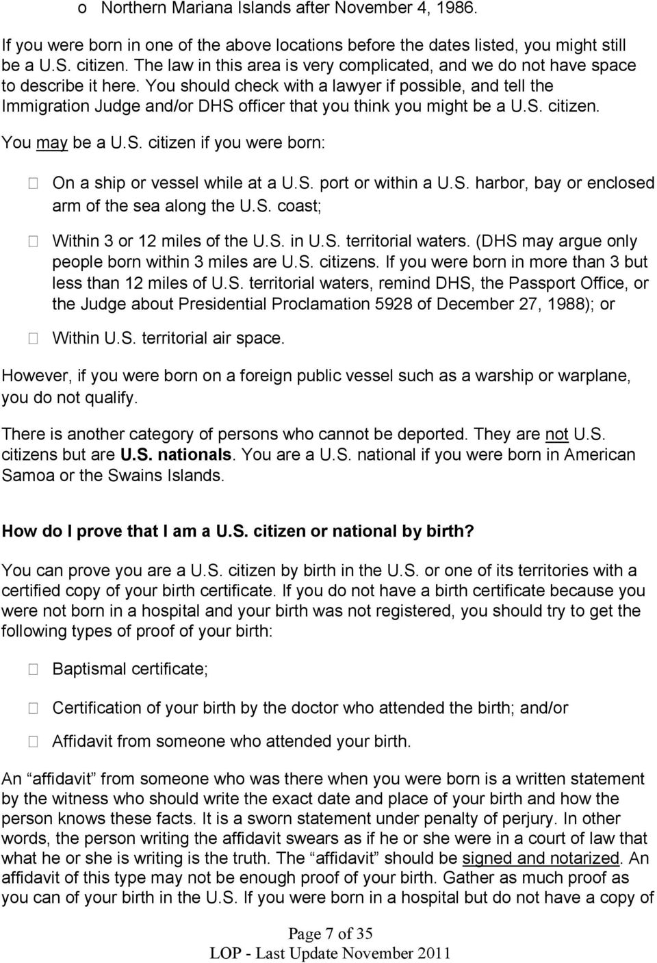 You should check with a lawyer if possible, and tell the Immigration Judge and/or DHS officer that you think you might be a U.S. citizen. You may be a U.S. citizen if you were born: On a ship or vessel while at a U.