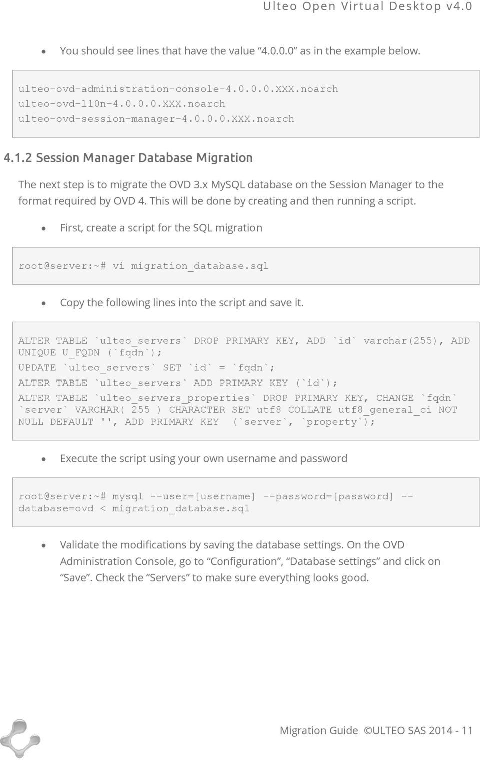 This will be done by creating and then running a script. First, create a script for the SQL migration root@server:~# vi migration_database.sql Copy the following lines into the script and save it.