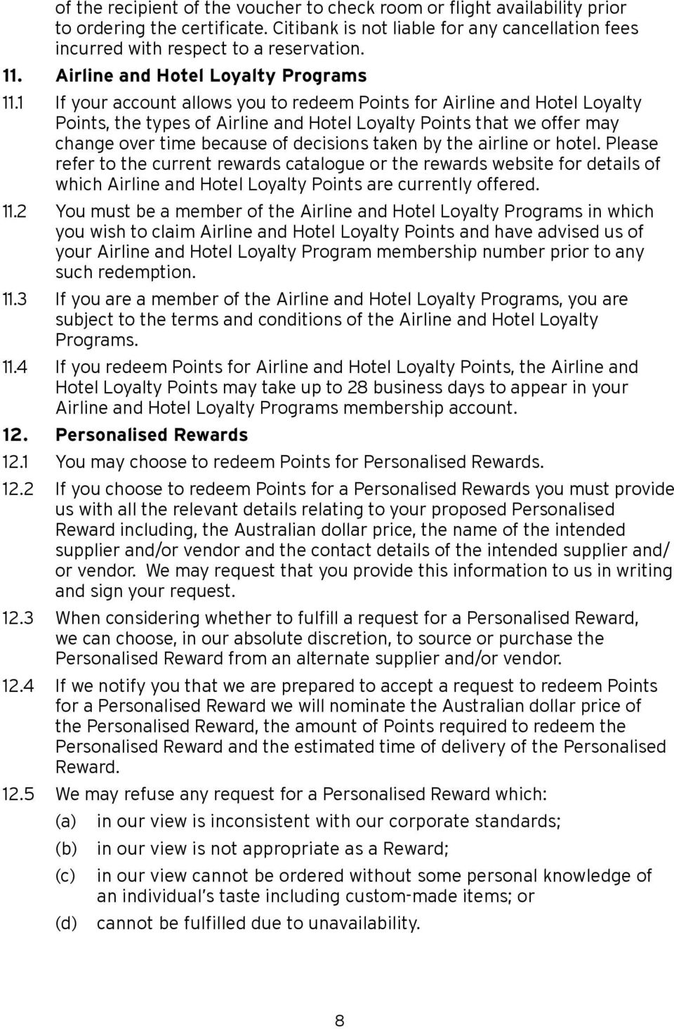 1 If your account allows you to redeem Points for Airline and Hotel Loyalty Points, the types of Airline and Hotel Loyalty Points that we offer may change over time because of decisions taken by the