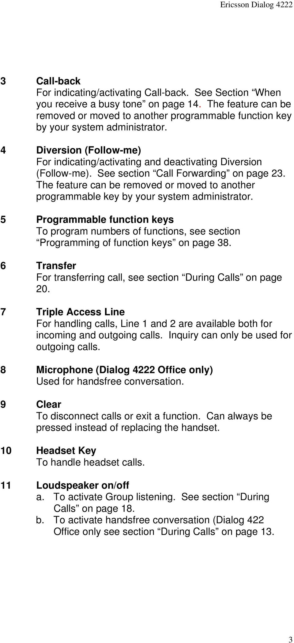 See section Call Forwarding on page 23. The feature can be removed or moved to another programmable key by your system administrator.