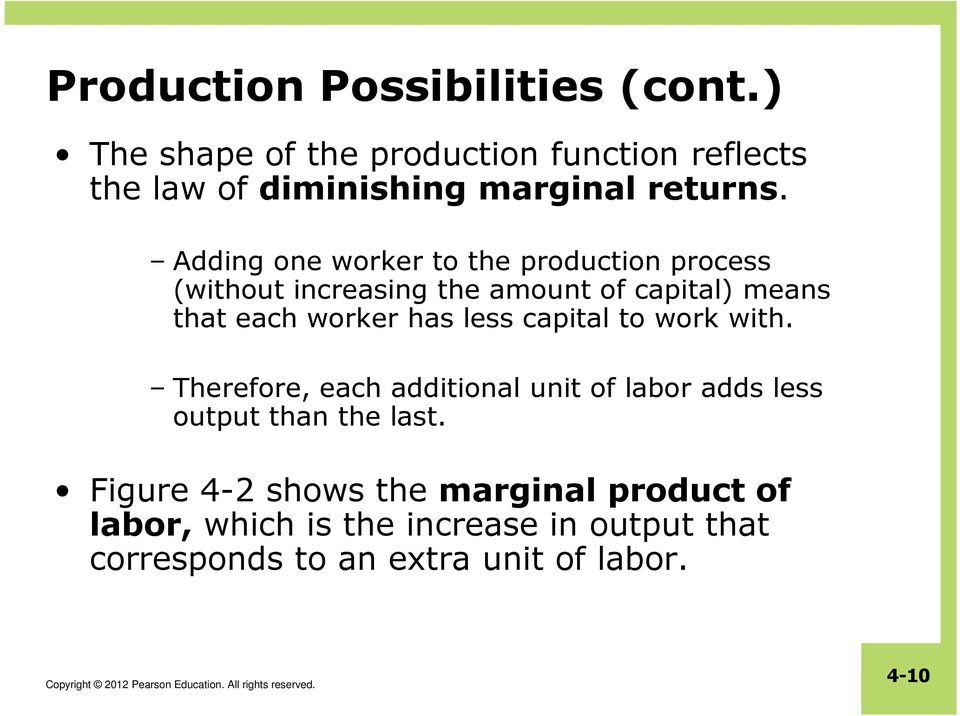 Adding one worker to the production process (without increasing the amount of capital) means that each worker has
