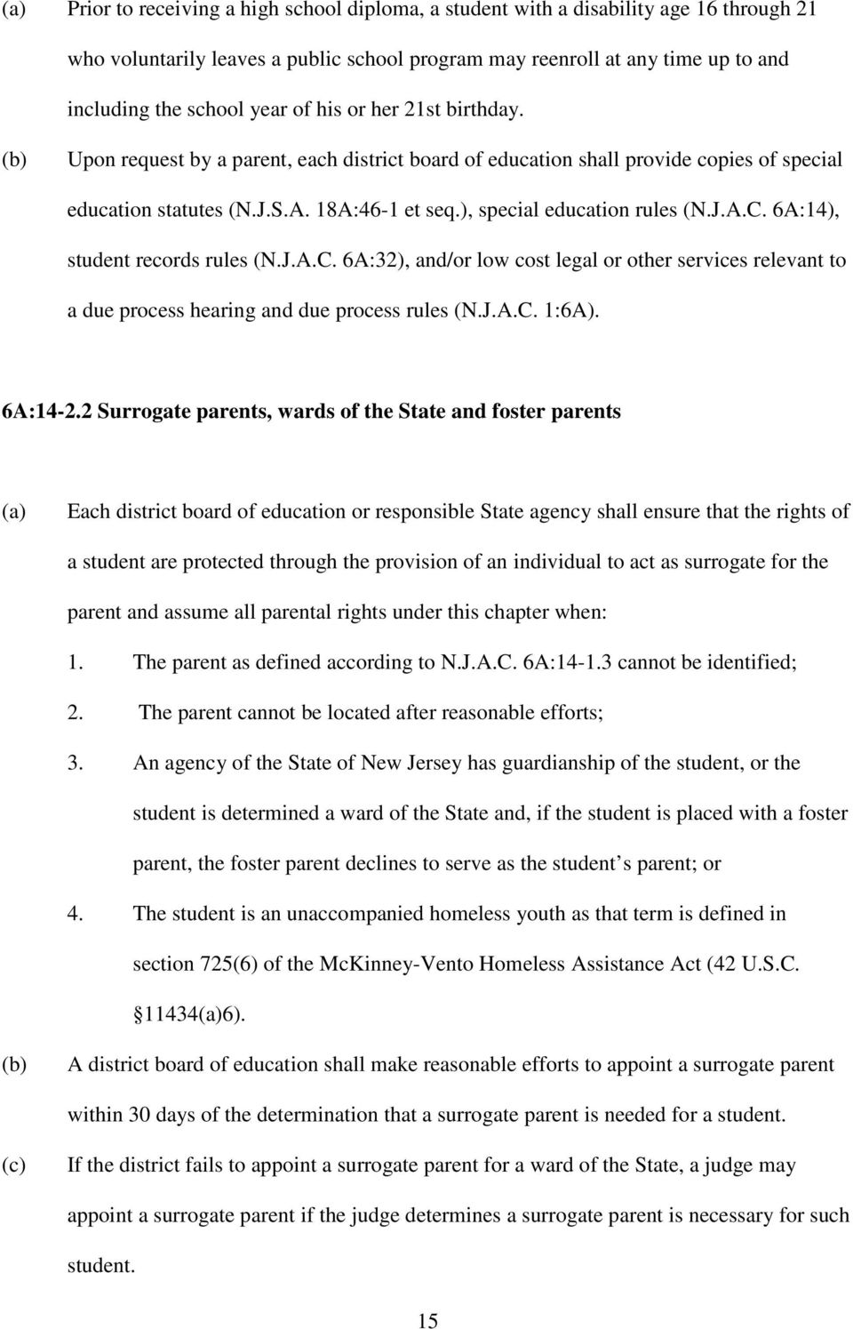 J.A.C. 6A:14), student records rules (N.J.A.C. 6A:32), and/or low cost legal or other services relevant to a due process hearing and due process rules (N.J.A.C. 1:6A). 6A:14-2.