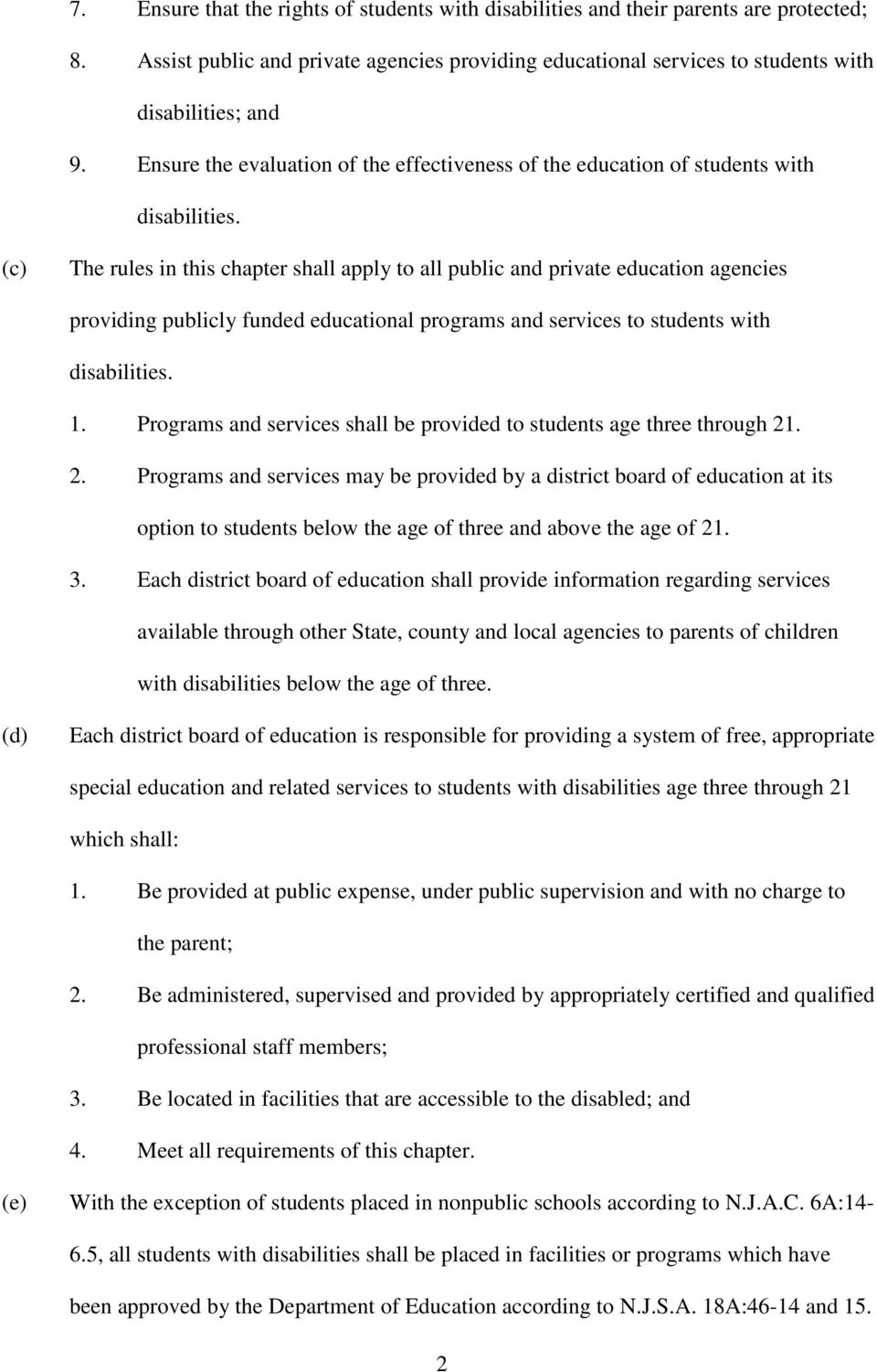(c) The rules in this chapter shall apply to all public and private education agencies providing publicly funded educational programs and services to students with disabilities. 1.