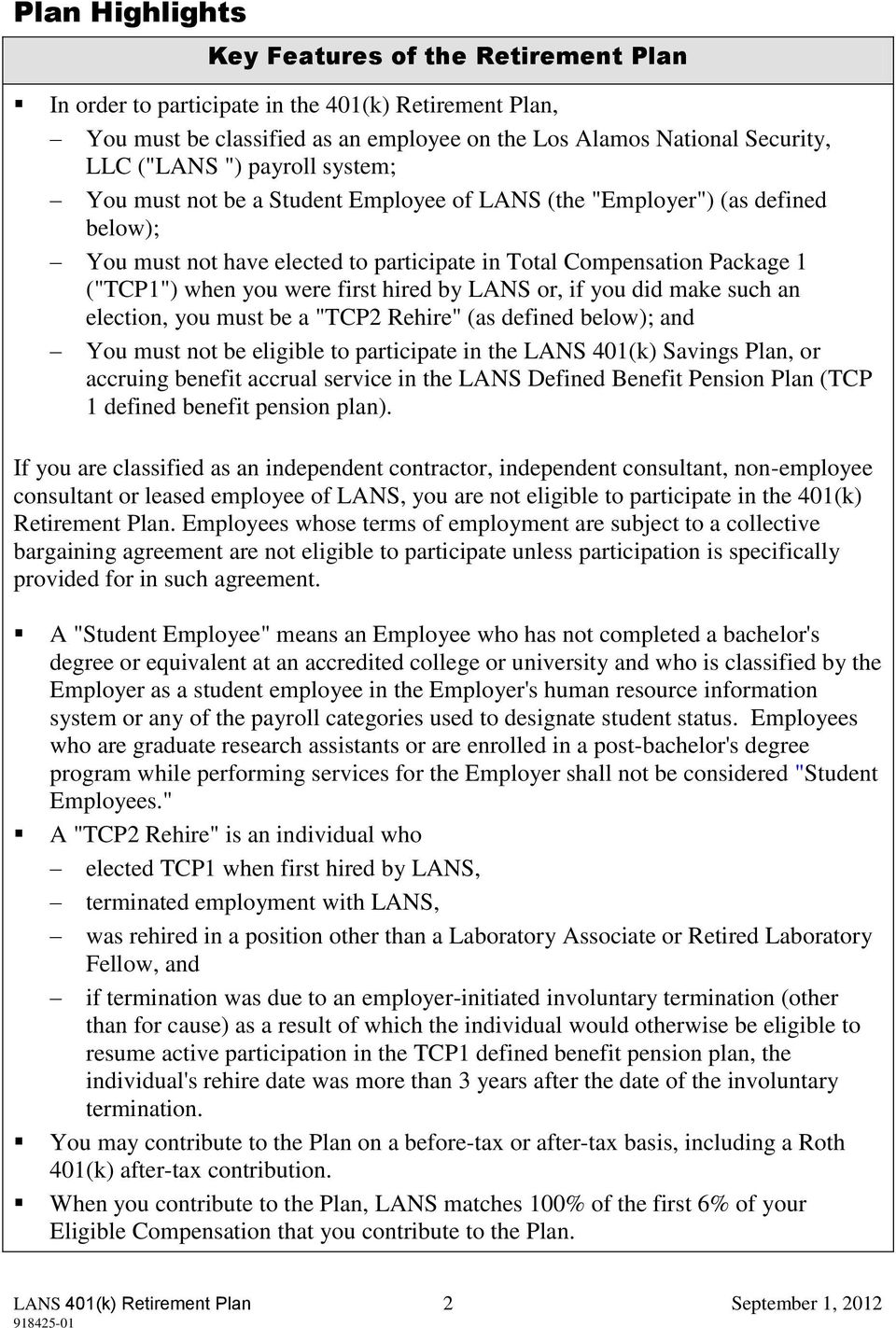 "hired by LANS or, if you did make such an election, you must be a ""TCP2 Rehire"" (as defined below); and You must not be eligible to participate in the LANS 401(k) Savings Plan, or accruing benefit"