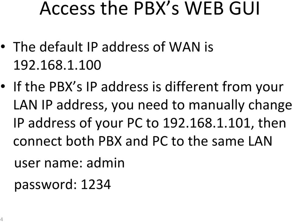 address, you need to manually change IP address of your PC to 192.168.