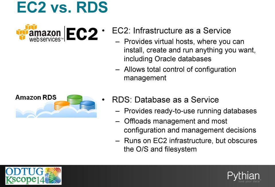 anything you want, including Oracle databases Allows total control of configuration management RDS: