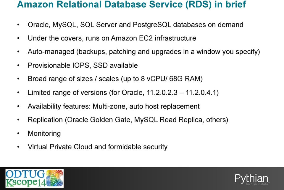 range of sizes / scales (up to 8 vcpu/ 68G RAM) Limited range of versions (for Oracle, 11.2.0.2.3 11.2.0.4.