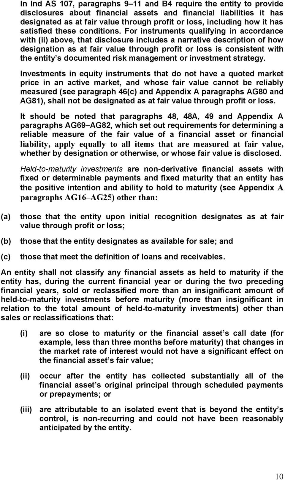 For instruments qualifying in accordance with (ii) above, that disclosure includes a narrative description of how designation as at fair value through profit or loss is consistent with the entity s