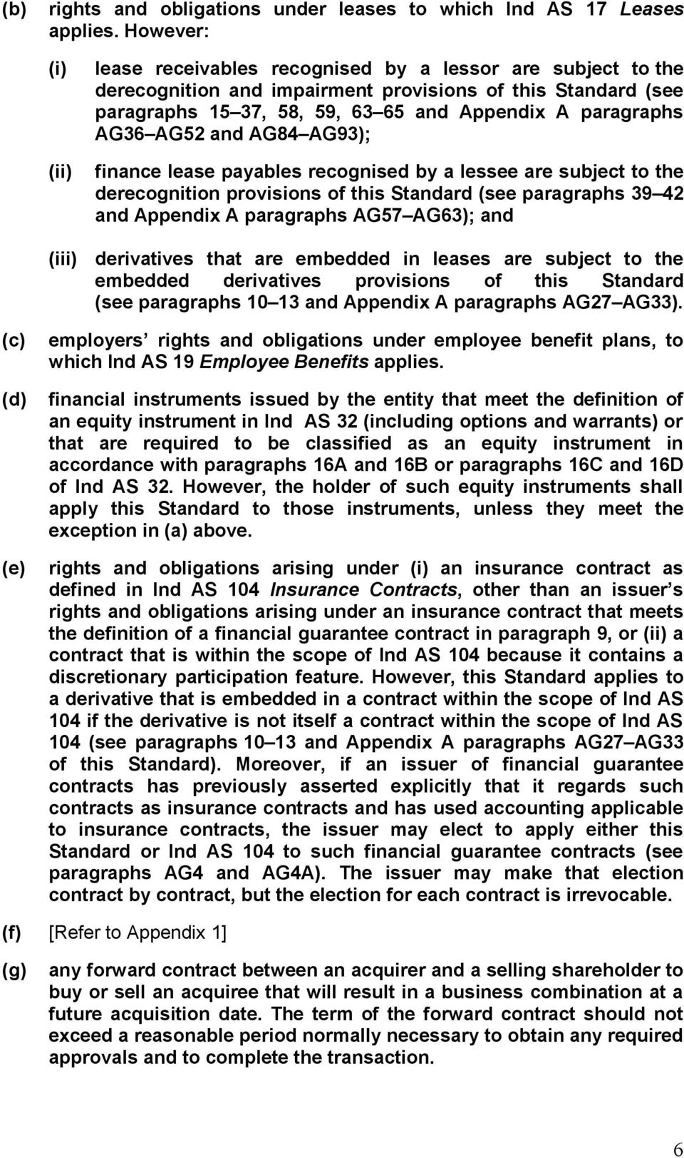 paragraphs AG36 AG52 and AG84 AG93); finance lease payables recognised by a lessee are subject to the derecognition provisions of this Standard (see paragraphs 39 42 and Appendix A paragraphs AG57