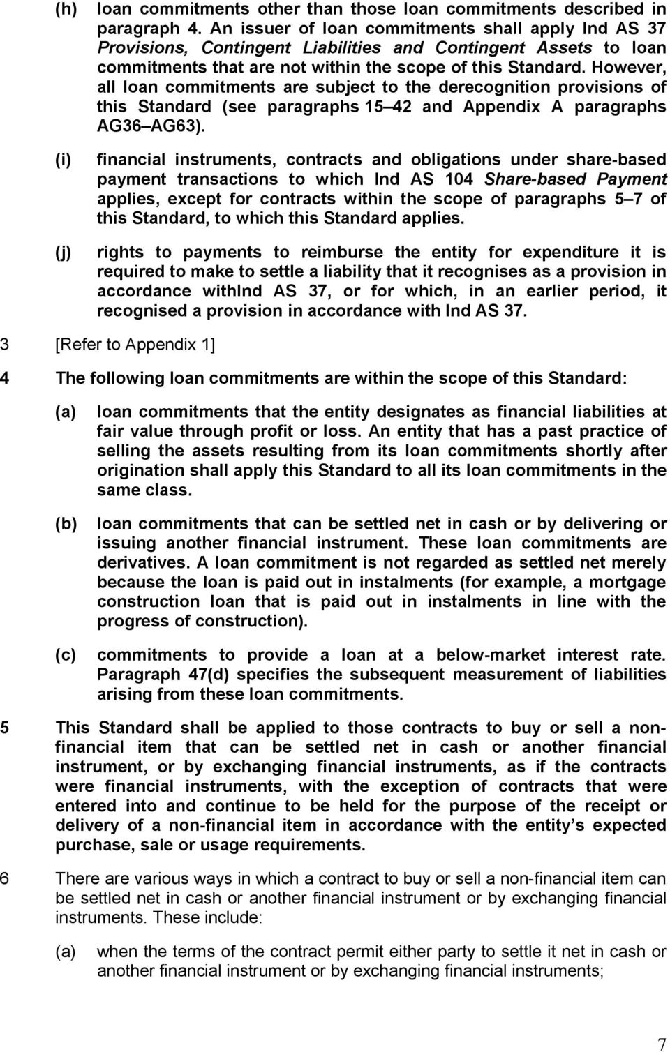 However, all loan commitments are subject to the derecognition provisions of this Standard (see paragraphs 15 42 and Appendix A paragraphs AG36 AG63).