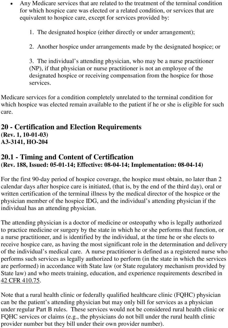 The individual s attending physician, who may be a nurse practitioner (NP),