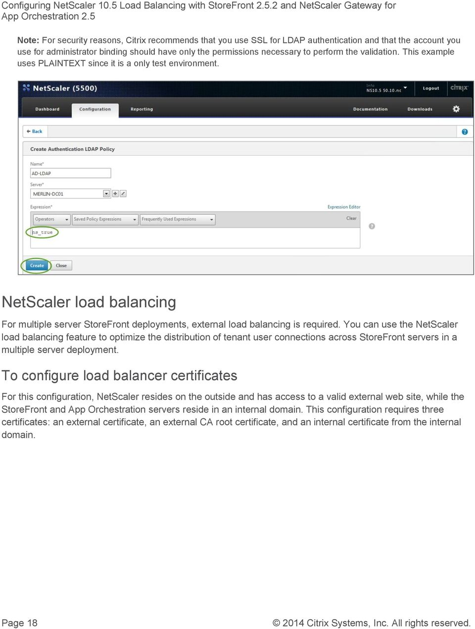 You can use the NetScaler load balancing feature to optimize the distribution of tenant user connections across StoreFront servers in a multiple server deployment.
