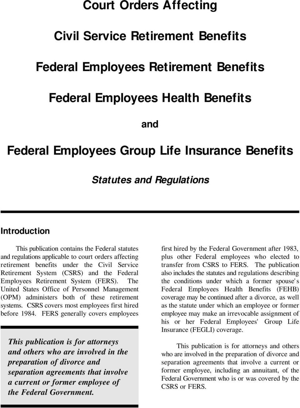 the Federal Employees Retirement System (FERS). The United States Office of Personnel Management (OPM) administers both of these retirement systems. CSRS covers most employees first hired before 1984.