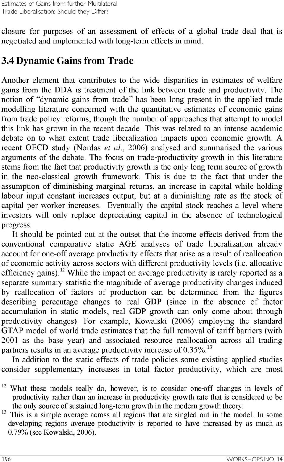 The notion of dynamic gains from trade has been long present in the applied trade modelling literature concerned with the quantitative estimates of economic gains from trade policy reforms, though