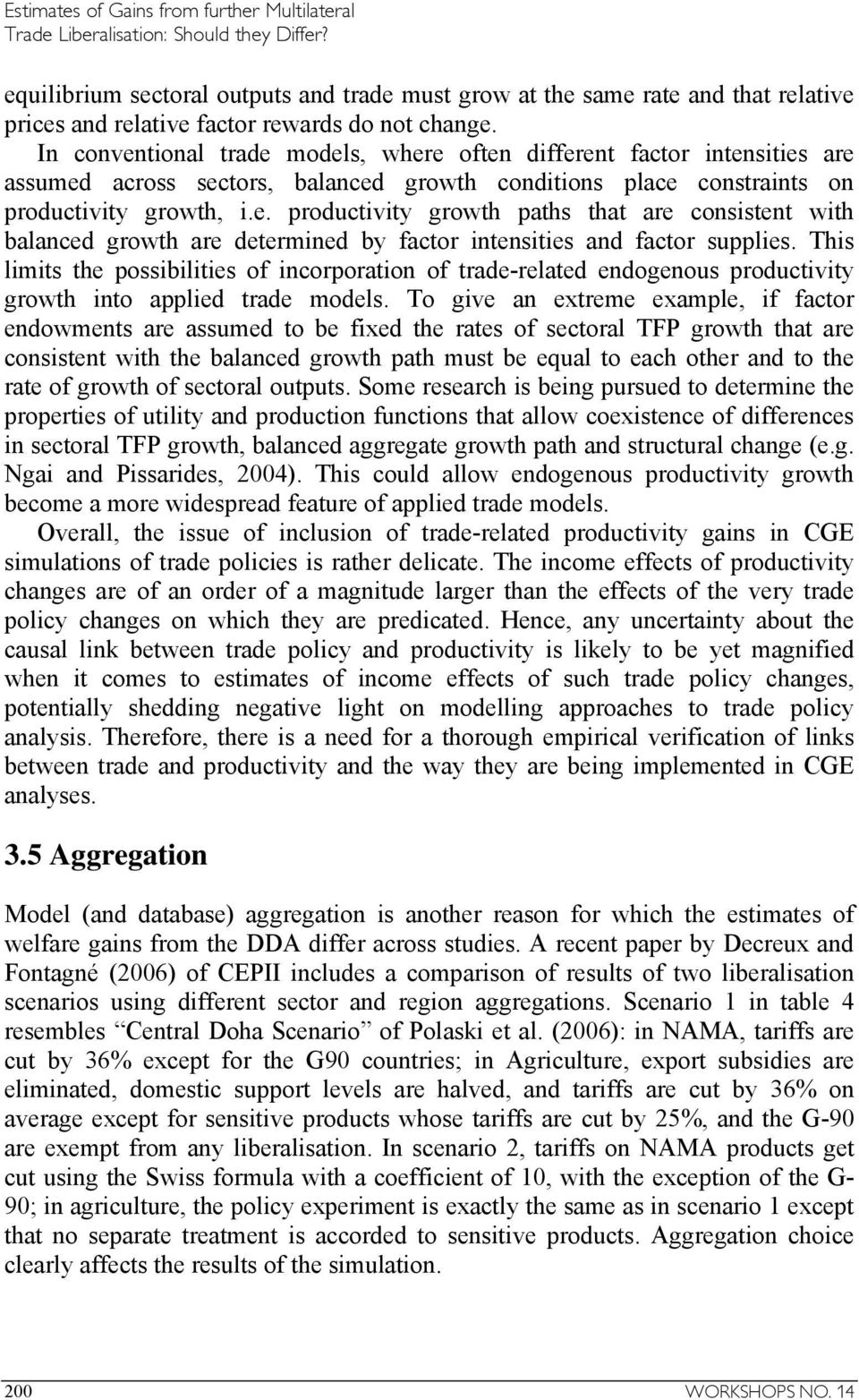 This limits the possibilities of incorporation of trade-related endogenous productivity growth into applied trade models.