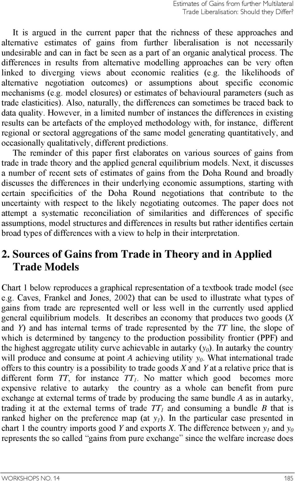 g. model closures) or estimates of behavioural parameters (such as trade elasticities). Also, naturally, the differences can sometimes be traced back to data quality.