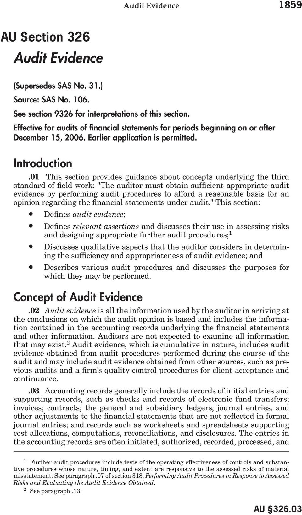 "01 This section provides guidance about concepts underlying the third standard of field work: ""The auditor must obtain sufficient appropriate audit evidence by performing audit procedures to afford a"