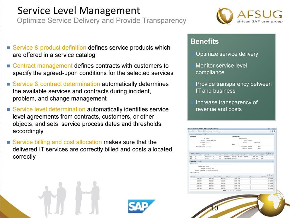 incident, problem, and change management Service level determination automatically identifies service level agreements from contracts, customers, or other objects, and sets service process dates and
