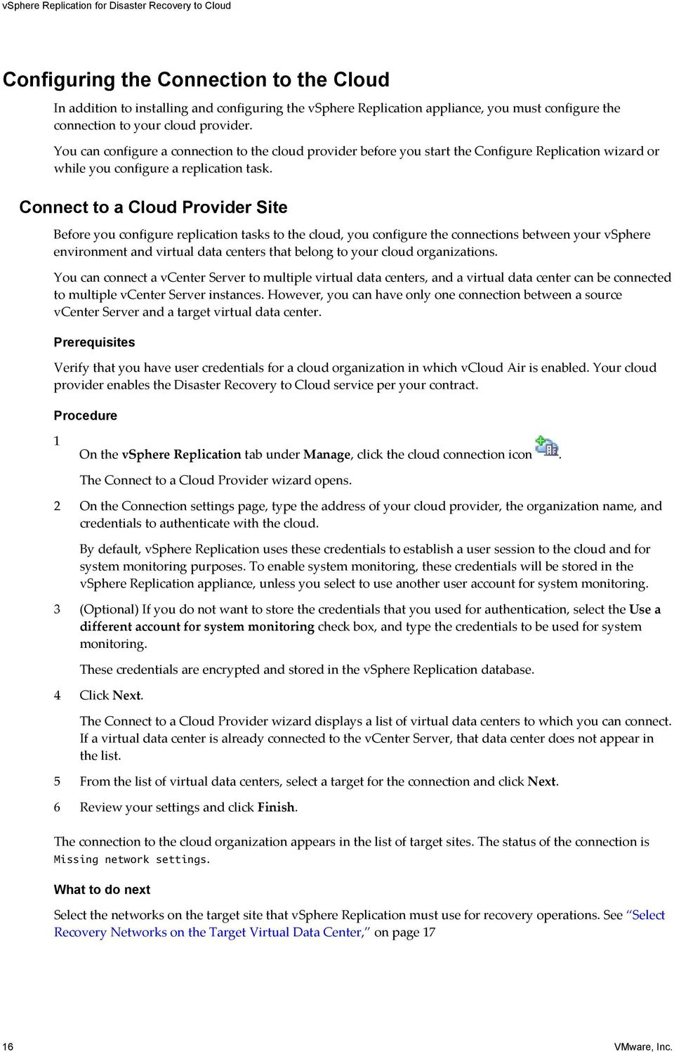 Connect to a Cloud Provider Site Before you configure replication tasks to the cloud, you configure the connections between your vsphere environment and virtual data centers that belong to your cloud