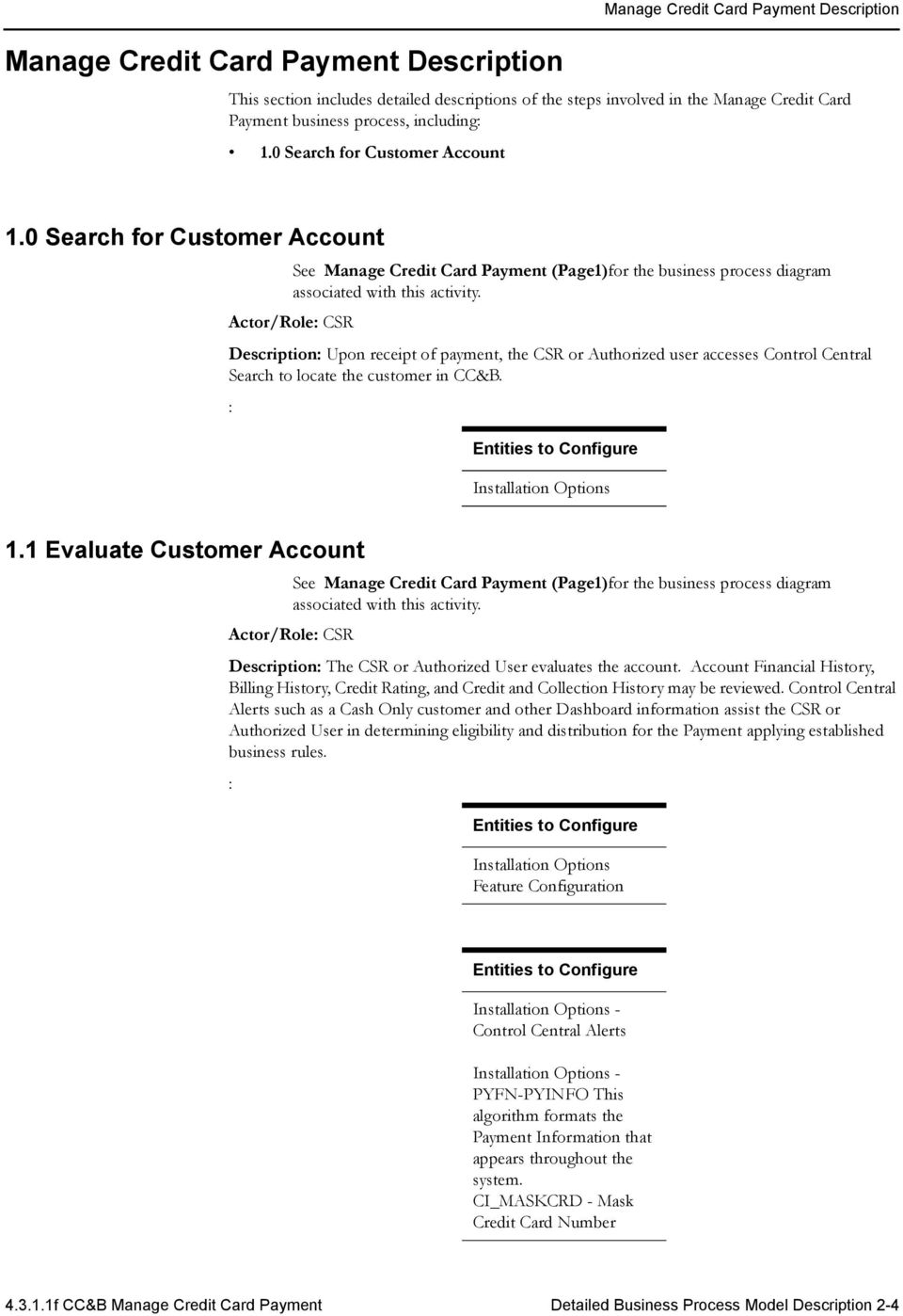 0 Search for Customer Account Description: Upon receipt of payment, the CSR or Authorized user accesses Control Central Search to locate the customer in CC&B.