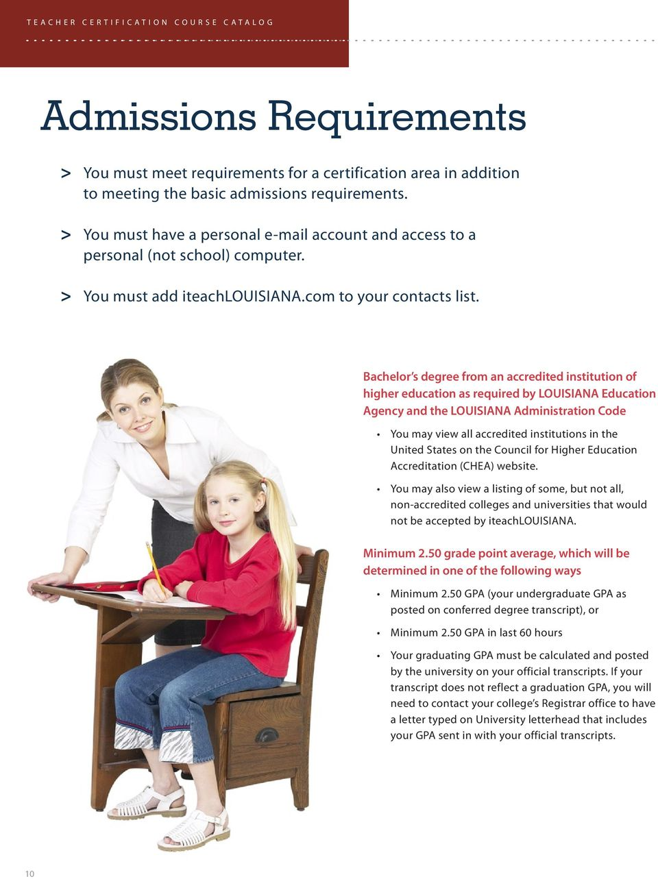 Bachelor s degree from an accredited institution of higher education as required by LOUISIANA Education Agency and the LOUISIANA Administration Code You may view all accredited institutions in the