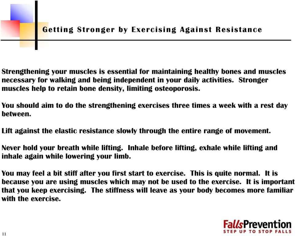 Lift against the elastic resistance slowly through the entire range of movement. Never hold your breath while lifting.