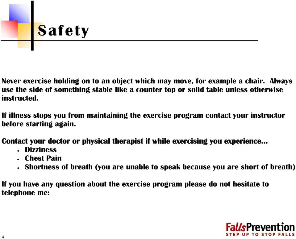 If illness stops you from maintaining the exercise program contact your instructor before starting again.