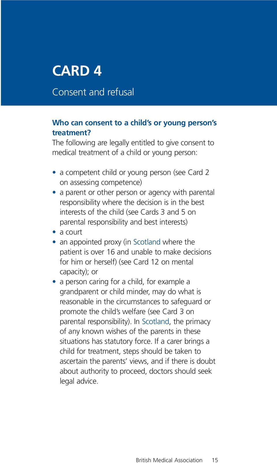 agency with parental responsibility where the decision is in the best interests of the child (see Cards 3 and 5 on parental responsibility and best interests) a court an appointed proxy (in Scotland