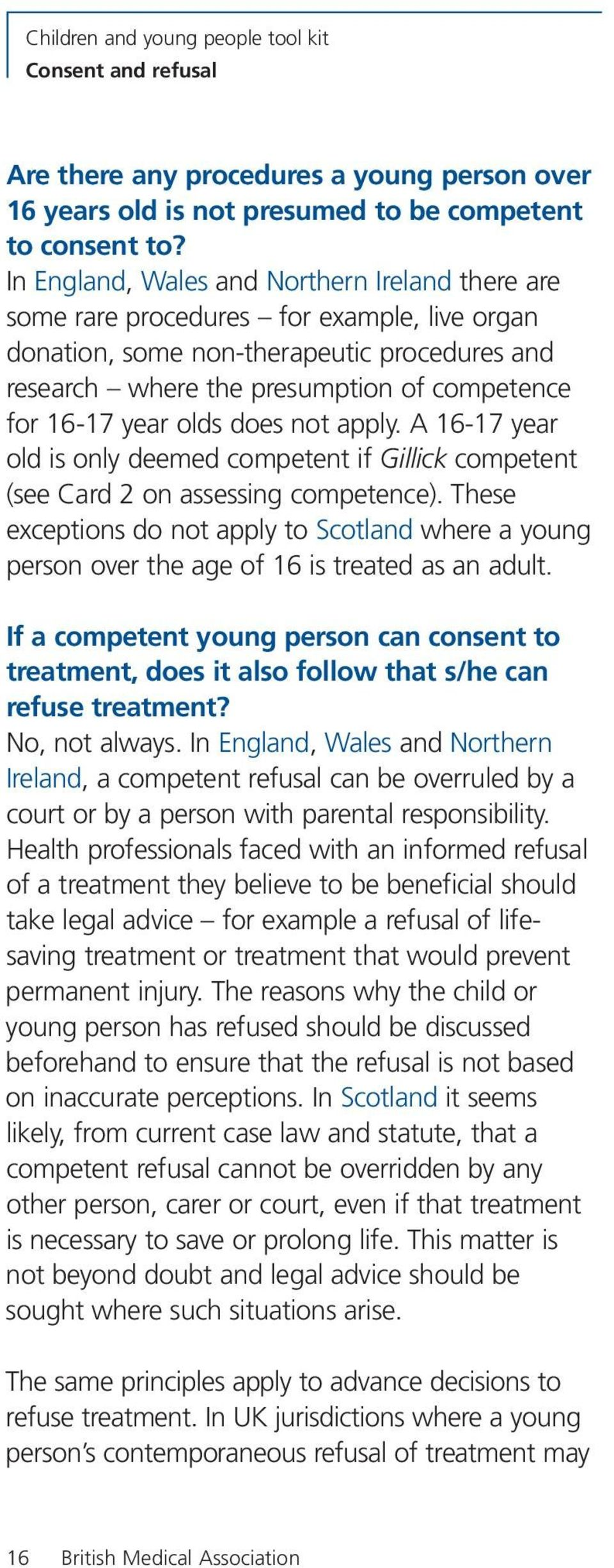 olds does not apply. A 16-17 year old is only deemed competent if Gillick competent (see Card 2 on assessing competence).