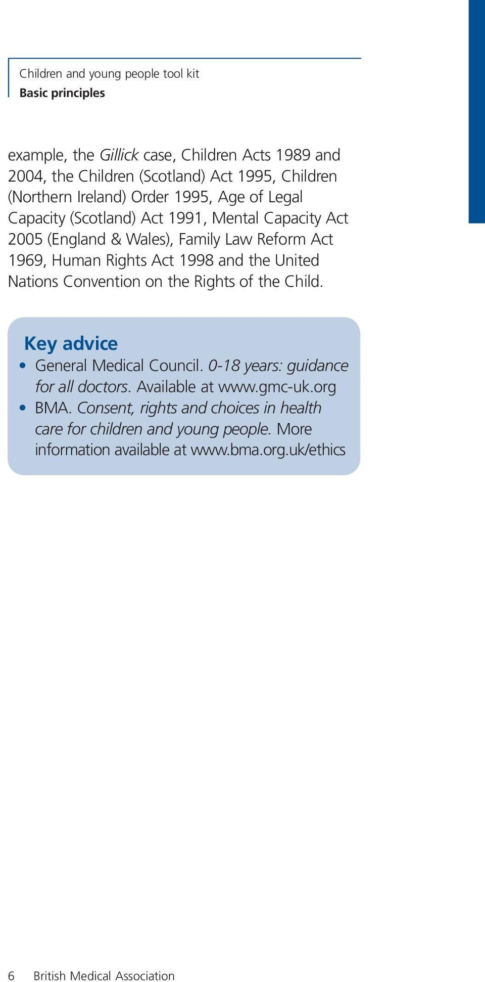 Nations Convention on the Rights of the Child. Key advice General Medical Council. 0-18 years: guidance for all doctors. Available at www.gmc-uk.