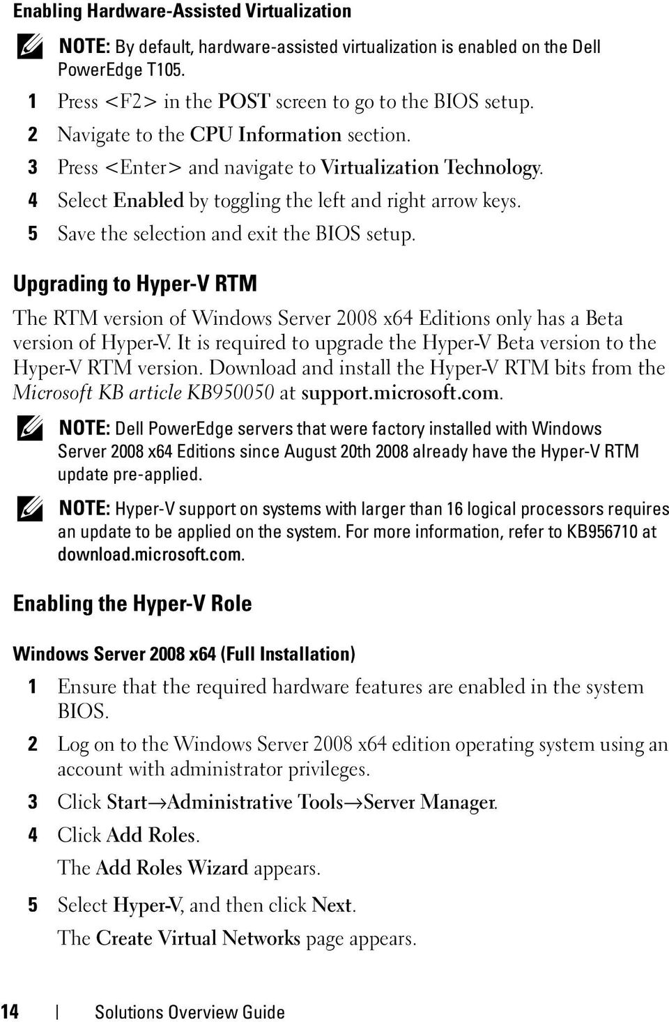 5 Save the selection and exit the BIOS setup. Upgrading to Hyper-V RTM The RTM version of Windows Server 2008 x64 Editions only has a Beta version of Hyper-V.