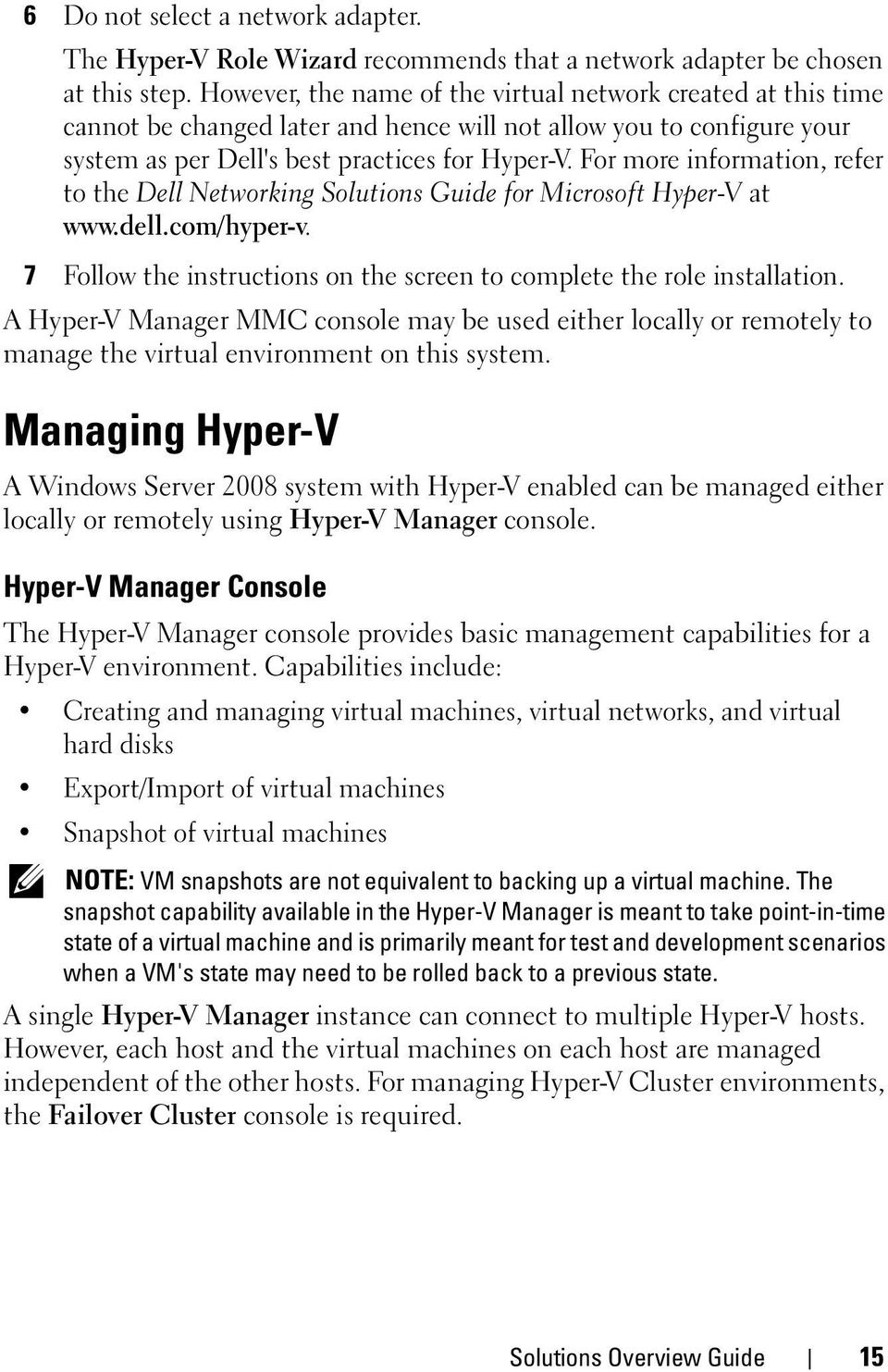 For more information, refer to the Dell Networking Solutions Guide for Microsoft Hyper-V at www.dell.com/hyper-v. 7 Follow the instructions on the screen to complete the role installation.