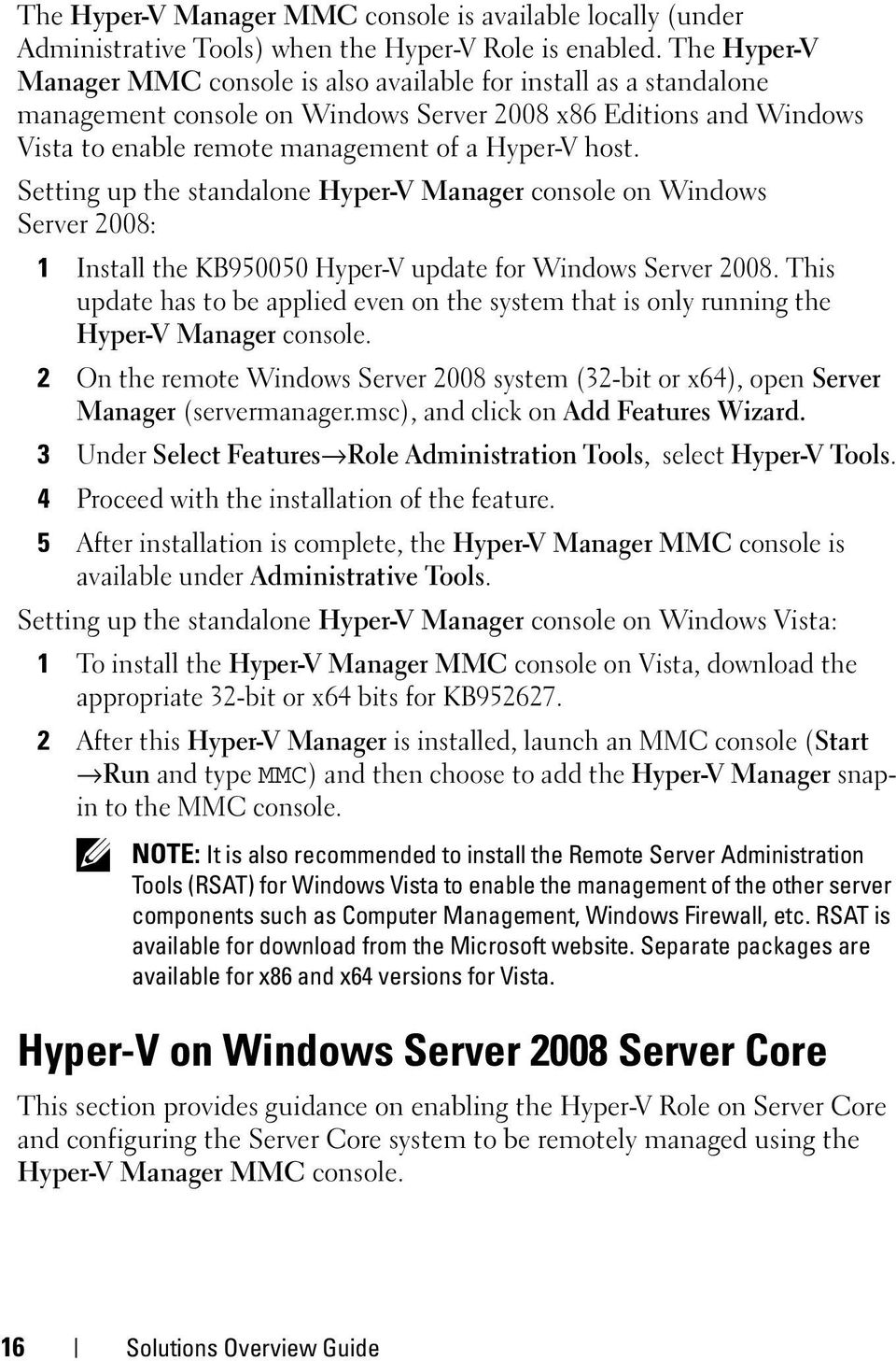 Setting up the standalone Hyper-V Manager console on Windows Server 2008: 1 Install the KB950050 Hyper-V update for Windows Server 2008.