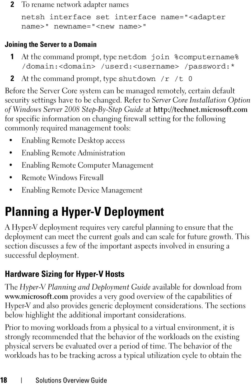 changed. Refer to Server Core Installation Option of Windows Server 2008 Step-By-Step Guide at http://technet.microsoft.