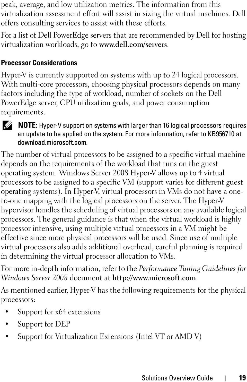 Processor Considerations Hyper-V is currently supported on systems with up to 24 logical processors.