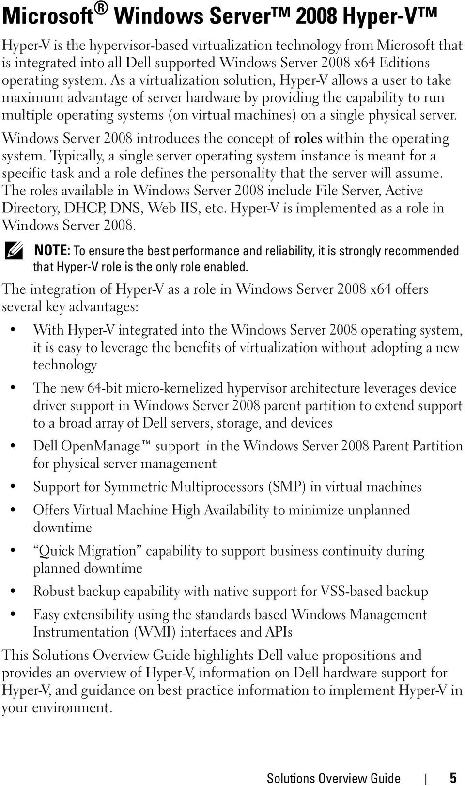 As a virtualization solution, Hyper-V allows a user to take maximum advantage of server hardware by providing the capability to run multiple operating systems (on virtual machines) on a single
