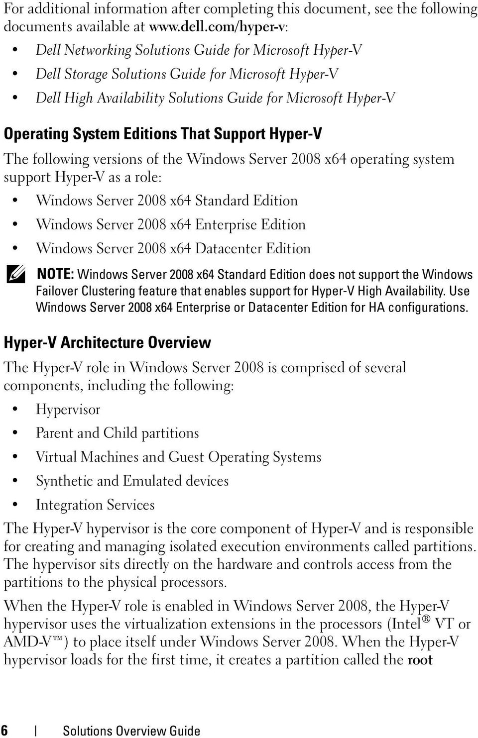 Editions That Support Hyper-V The following versions of the Windows Server 2008 x64 operating system support Hyper-V as a role: Windows Server 2008 x64 Standard Edition Windows Server 2008 x64