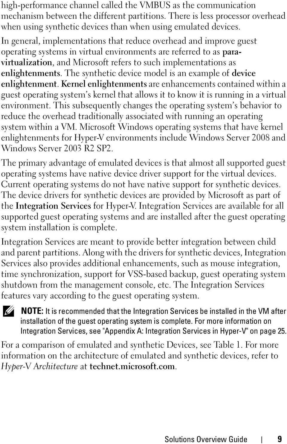 In general, implementations that reduce overhead and improve guest operating systems in virtual environments are referred to as paravirtualization, and Microsoft refers to such implementations as